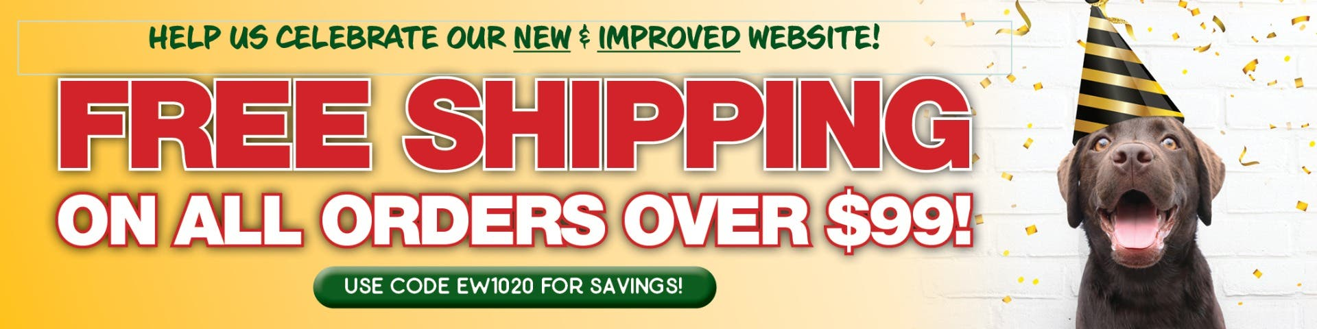 Help us celebrate our new and improved website. Free shipping on all order over $99.